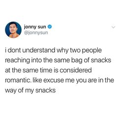 I dont understand Why two people reaching into the same bag of snacks at the same time is considered romantic. like excuse me you are in the way of my snacks - iFunny :) Funny Meme Quotes, Stupid Funny Memes, Funny Relatable Memes, Funny Posts, Hilarious, Tough Day, Sarcasm Humor, Dont Understand, Really Funny
