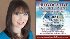 Provocative Enlightenment Presents: Meals That Heal Inflammation with Julie Daniluk.  A great show with a truly knowledgable guest!