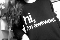 hi, im awkward... yeah need this shirt.