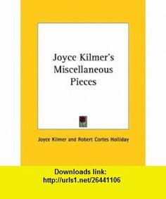 Joyce Kilmers Miscellaneous Pieces (9781425468569) Joyce Kilmer, Robert Cortes Holliday , ISBN-10: 142546856X  , ISBN-13: 978-1425468569 ,  , tutorials , pdf , ebook , torrent , downloads , rapidshare , filesonic , hotfile , megaupload , fileserve