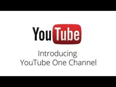 Youtube's One Channel Becoming The Standard Next Month, Cut-off Date Set For…