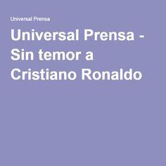 Universal Prensa - Sin temor a Cristiano Ronaldo