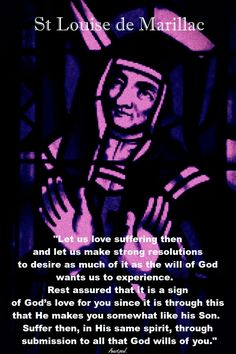 """St.Louise de Marillac -""""Let us love suffering then..."""" ~ AnaStpaul - Quote/s of the Day -  March 15, 2017"""