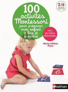 100 activités Montessori pour préparer mon enfant à lire et à écrire | Marie-Hélène Place | Éditions NATHAN, collection Montessori, février 2015