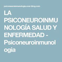 LA PSICONEUROINMUNOLOGÍA SALUD Y ENFERMEDAD - Psiconeuroinmunologia