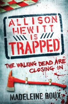 Allison Hewitt Is Trapped (Zombie #1)    A fun, exciting zombie novel. This is the British cover, which I like much better than the US one.