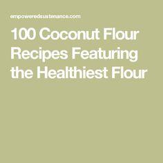 100 Coconut Flour Recipes Featuring the Healthiest Flour
