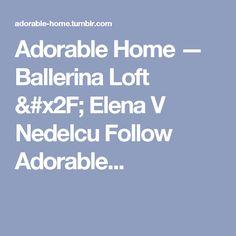Adorable Home — Ballerina Loft / Elena V Nedelcu Follow Adorable...