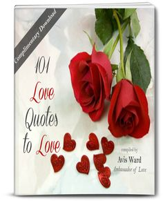 """Give """"love"""" away with this Complimentary download of """"101 Love Quotes to Love"""" from Avis Ward! Get it at awardmi.com!"""