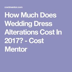 How Much Does Wedding Dress Alterations Cost In 2017? - Cost Mentor