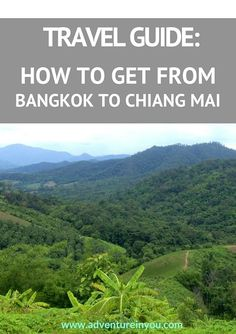 Look no further. Here's everything you need to know about getting from Bangkok to Chiang Mai