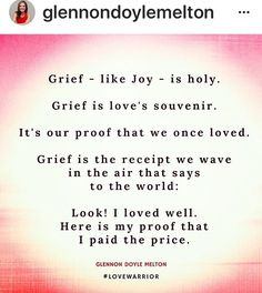 Grief is proof we have loved. . Glennon Doyle Melton