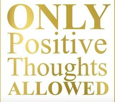 Only PositiveThoughts Allowed!!