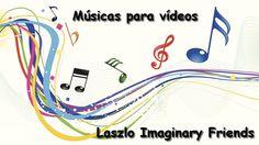 ♪ Músicas para vídeos ♪- [ Laszlo Imaginary Friends ]