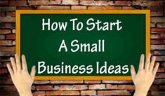 How To Start A Small Business Ideas