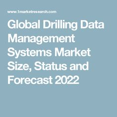 Global Drilling Data Management Systems Market Size, Status and Forecast 2022