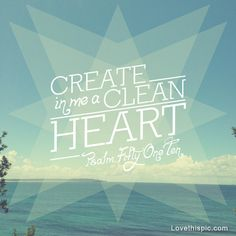 Create in me a clean heart quotes photography outdoors typography bible