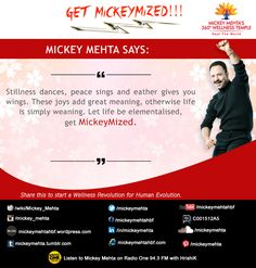 """#GetMickeymized  """"Stillness dances,peace sings and eather gives you wings.  These joys add great meaning,otherwise life is simply weaning.  Let life be elementalised,get #Mickeymized.""""   Share this to start a #wellness revolution for #human evolution.  Mickey Mehta's Tight in 20 - workouts for flat abs!  https://youtu.be/WP0olKh9jmA"""