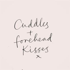 cuddles and forehead kisses- the best