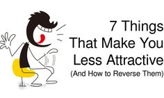"""This is about being a person you and/or others want to be around. """"7 Things That Make You Less Attractive (And How to Reverse Them)"""""""