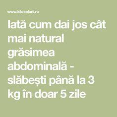 Iată cum dai jos cât mai natural grăsimea abdominală - slăbești până la 3 kg în doar 5 zile Mai, Math Equations, Per Diem