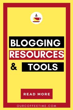 Blogging Tools And Resources – Our Coffee Time