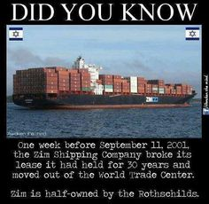 For a company partially owned by the state of Israel to move out of the WTC one week before the attacks and forfeit $50,000.00 in broken lease fees is suspicious, in my opinion.  http://letsrollforums.com/zim-shipping-and-9-t21606.html?s=ed0c94ade325caa6551da90cc29e7149