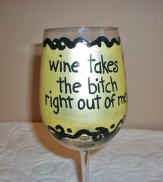 Wine takes the bitch right out of me! hand painted wine glass by TheyAreLikeSunShine on Etsy