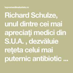 Richard Schulze, unul dintre cei mai apreciaţi medici din S.U.A. , dezvăluie reţeta celui mai puternic antibiotic natural, menit să vindece orice infecţie din organism. Orice, Mai, Math Equations