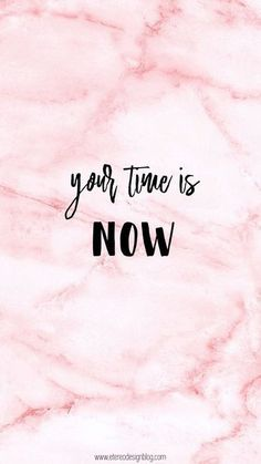 """""""Your time is now"""" phone wallpaper girls marble pink beauty iphone quotes motivation Now Quotes, Cute Quotes, Quotes To Live By, People Quotes, Deep Quotes, Positive Quotes, Motivational Quotes, Inspirational Quotes, Inspirational Wallpapers"""