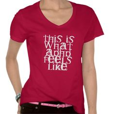 I love this and also... bought it!  This is ADHD T Shirts