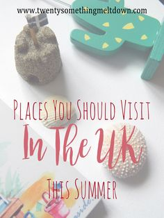 Places To Holiday In The UK This Summer.