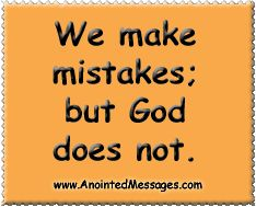 Anointed Messages: We make mistakes, but God does not.