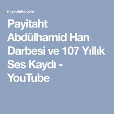 Payitaht Abdülhamid Han Darbesi ve 107 Yıllık Ses Kaydı - YouTube