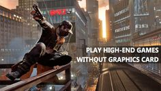 Learn How To Run High-End Games Without Graphics Card we are going to share an interesting trick on how to run your favourite games without Graphics Card