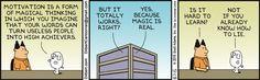 Dilbert. (I'm a fan of Dilbert /Scott Adams and often wonder how on-target his jokes are.)