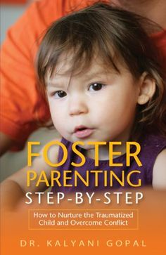 Foster Parenting Step-by-Step: How to Nurture the Traumatized Child and Overcome Conflict « LibraryUserGroup.com – The Library of Library User Group