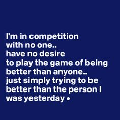 I'm in competition with on one. Just trying to be better than the person I was yesterday #boldomatic