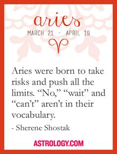 """#Aries were born to take risks and push all the limits. """"No"""", """"wait"""", and """"can't"""" aren't in their vocabulary.   -- Sherene Schostak, Astrology.com #horoscope #astrology"""