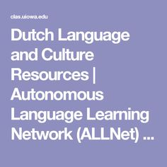 Dutch Language and Culture Resources   Autonomous Language Learning Network (ALLNet)   Division of World Languages, Literatures & Cultures   College of Liberal Arts & Sciences   The University of Iowa