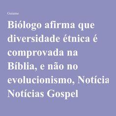 Biólogo afirma que diversidade étnica é comprovada na Bíblia, e não no evolucionismo, Notícias Gospel