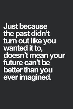 Your future can be better than you ever imagined it...