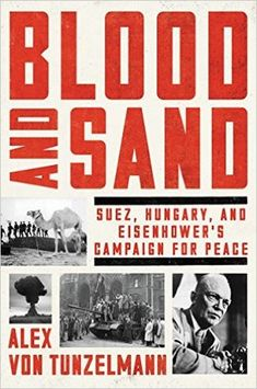 Blood and Sand: Suez, Hungary, and Eisenhower's Campaign for Peace by Alex von Tunzelmann — Reviews, Discussion, Bookclubs, Lists