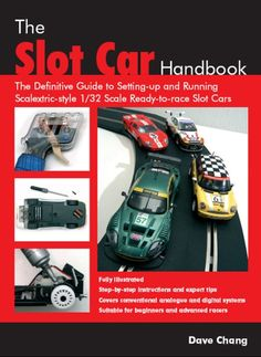 The Slot Car Handbook: The Definitive Guide to Setting-up and Running Scalextric Style 1/32 Scale Ready-to-Race S...