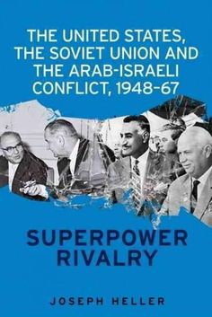 The United States, the Soviet Union and the Arab-Israeli conflict, 1948-67: Superpower Rivalry