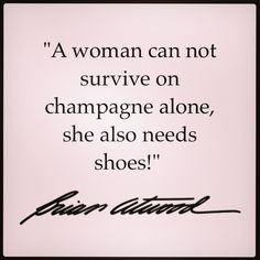 Shoes and Champagne - Brian Atwood. Shoe Quote.