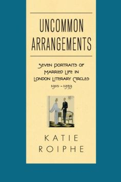 Uncommon Arrangements: Seven Portraits of Married Life in London Literary Circles 1910-1939 by Katie Roiphe. Sounds dry, but it's a racy and fascinating look at some early 20th century experiments in domestic bliss - or otherwise.