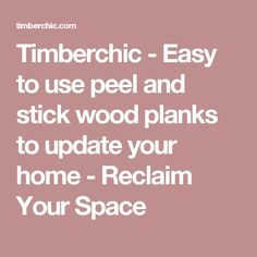 Timberchic - Easy to use peel and stick wood planks to update your home - Reclaim Your Space