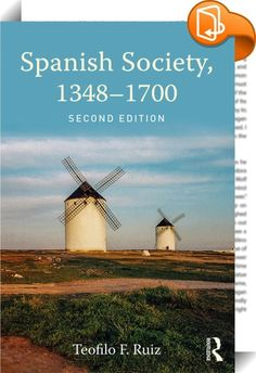 Spanish Society, 1348–1700    :  Beginning with the Black Death in 1348 and extending through to the demise of Habsburg rule in 1700, this second edition of Spanish Society, 1348–1700 has been expanded to provide a wide and compelling exploration of Spain's transition from the Middle Ages to modernity.   Each chapter builds on the first edition by offering new evidence of the changes in Spain's social structure between the fourteenth and seventeenth century. Every part of society is ex...