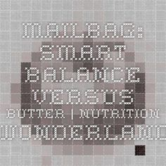 Mailbag: Smart Balance versus Butter Nutrition Wonderland
